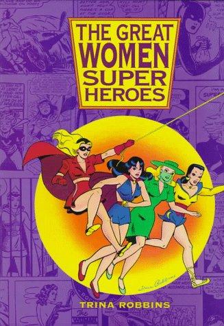 The Great Women Superheroes Trina Robbins