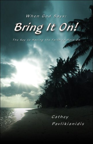 When God Says Bring It On!: The Key to Having the Faith to Hold on  by  Cathy Pavlikianidis