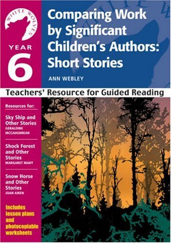 Comparing Work  by  Significant Childrens Authors - Short Stories: Year 6: Teachers Resource (White Wolves) by Anne Webley