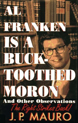 Al Franken is a Bucktoothed Moron--And Other Observations: The Right Strikes Back! J. P. Mauro