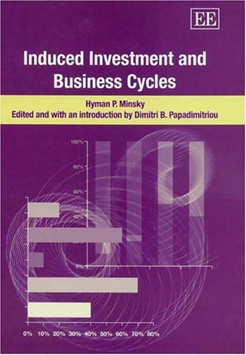 Induced Investment and Business Cycles  by  Hyman P. Minsky