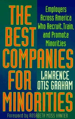 The Best Companies for Minorities: Employers Across America Who Recruit, Train, and Promote Minorities  by  Lawrence Otis Graham