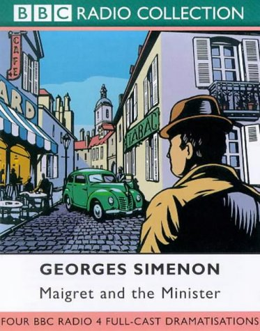 Maigret: Four BBC Radio 4 Full-cast Dramatisations. Maigret and the Minister/Maigret and the Hundred Gibbets/Maigret and Monsieur Charles/Maigret and ... Denham & Michael Gough  by  Georges Simenon