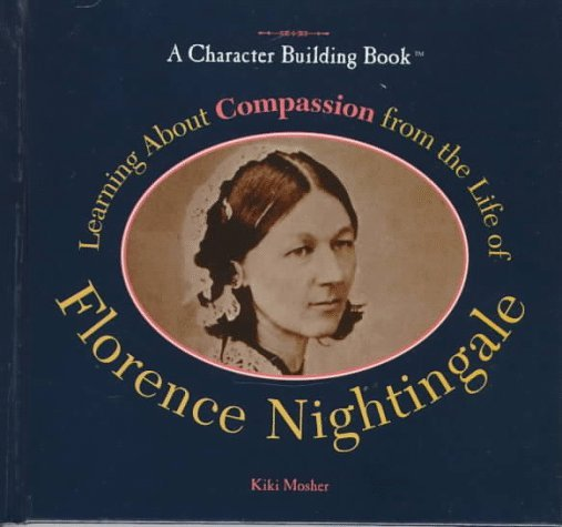 Learning about Compassion from the Life of Florence Nightingale  by  Kiki Mosher