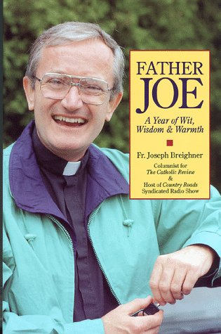 Father Joe: A Year of Wit, Wisdom & Warmth  by  Joseph Breighner