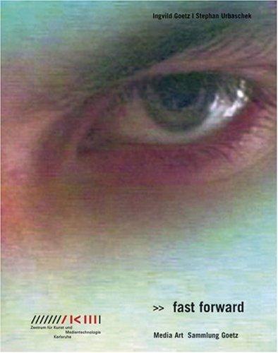Fast Forward: Media Art: Sammlung Goetz Ingvild Goetz