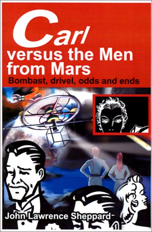 Carl Versus the Men from Mars: Bombast, Drivel, Odds and Ends John Sheppard