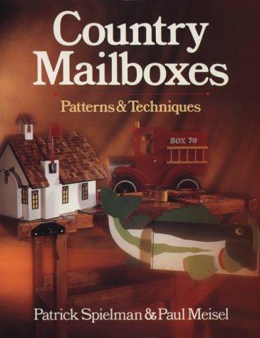 Country Mailboxes: Patterns & Techniques Patrick Spielman