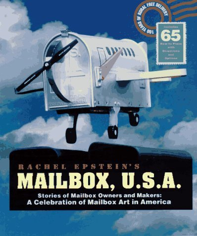 Mailbox, U.S.A.: Stories of Mailbox Owners and Makers: A Celebration of Mailbox Art in America Rachel Epstein