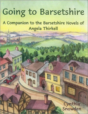 Going To Barsetshire: A Companion To The Barsetshire Novels Of Angela Thirkell Cynthia  Snowden
