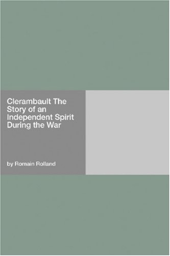 Clérambault: The Story of an Independent Spirit During the War  by  Romain Rolland