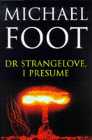 Dr. Strangelove, I Presume? - and Other Stories Michael Foot