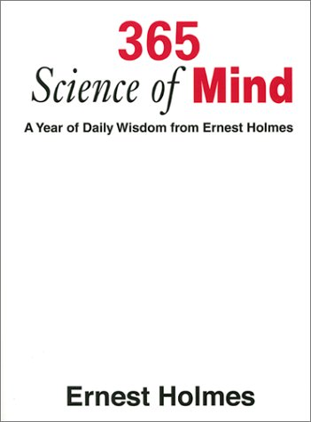 365 Science of Mind: A Year of Daily Wisdom From Ernest Holmes Ernest Holmes