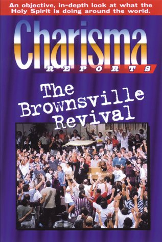 Charisma Reports - Brownsville: An objective, in-depth look at what the Holy Spirit is doing around the world  by  Charisma Magazine