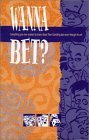 Wanna Bet?(Tm) Book: Everything You Wanted To Know About Teen Gambling But Never Thought To Ask North American Training Institute