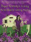Pagan Kennedys Living: A Handbook for Aging Hipsters Pagan Kennedy