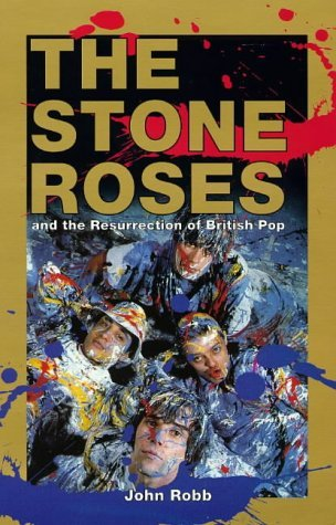 The Stone Roses: And the Resurrection of British Pop  by  John Robb