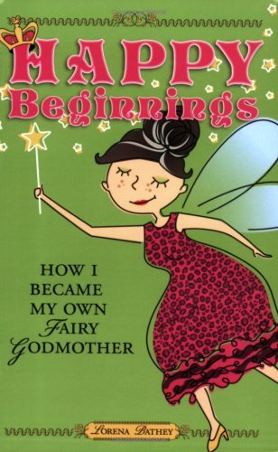 Happy Beginnings: How I Became My Own Fairy Godmother  by  Lorena Bathey