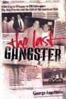 The Last Gangster: From Cop to Wiseguy to FBI Informant: Big Ron Previte and the Fall of the American Mob George Anastasia