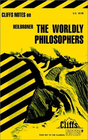 Cliffsnotes on Heilbroners the Worldly Philosophers Joseph M. Leon