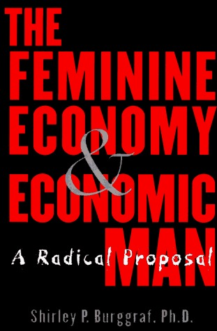 The Feminine Economy And Economic Man: Reviving The Role Of Family In The Postindustrial Age Shirley P. Burggraf