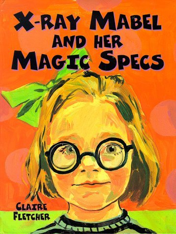 X-Ray Mabel and Her Magic Specs  by  Claire Fletcher