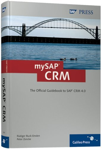 mySAP CRM: The Offcial Guidebook to SAP CRM Release 4.0  by  Rudiger Buck-Emden
