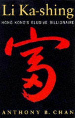 Li Ka Shing: Hong Kongs Elusive Billionaire  by  Anthony B. Chan