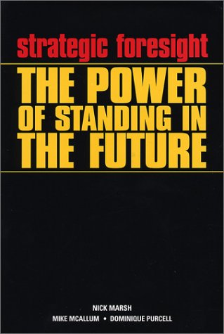 Strategic Foresight: The Power of Standing in the Future  by  Nick   Marsh