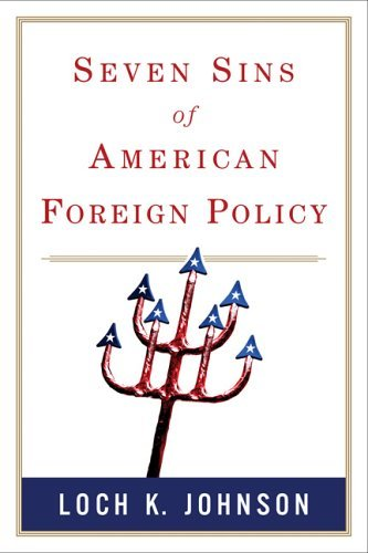 Seven Sins of American Foreign Policy Loch K. Johnson