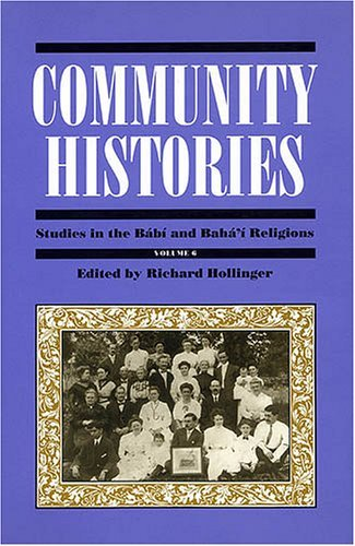 Studies In The Babi And Bahai Religions: Community Histories  by  Richard Hollinger