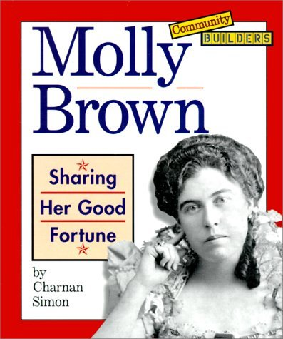 Molly Brown: Sharing Her Good Fortune  by  Charnan Simon
