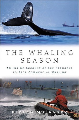 The Whaling Season: An Inside Account Of The Struggle To Stop Commercial Whaling Kieran Mulvaney