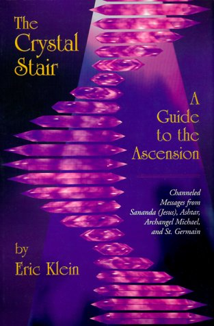 The Crystal Stair: Channeled Messages from Sananda (Jesus), Ashtar, Archangel Michael and St.Germain: Guide to the Ascension  by  Eric Klein