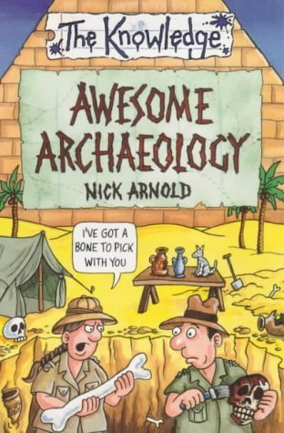 Awesome Archaeology (The Knowledge)  by  Nick Arnold
