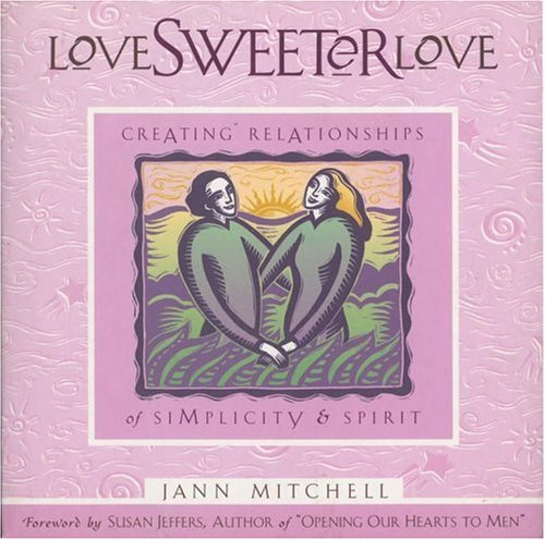 Love Sweeter Love: Creating Relationships of Simplicity and Spirit (Sweet Simplicity, V. 2)  by  Jann Mitchell