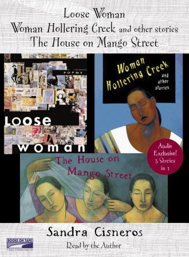 Loose Woman, Woman Hollering Creek and the House on Mango Steet  by  Sandra Cisneros