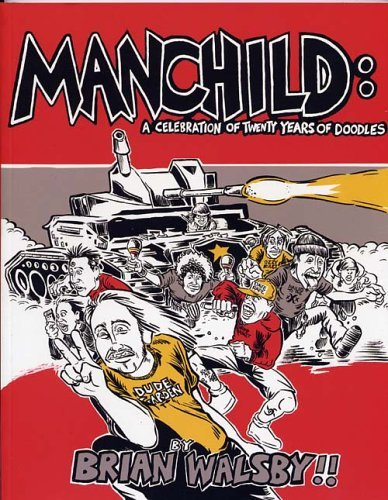 Manchild: A Celebration of Twenty Years of Doodles Brian Walsby