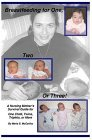 Breastfeeding for One, Two, or Three, A Nursing Mothers Survival Guide for One Child, Twins, Triplets, or More Maria S. McCarthy