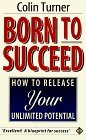 Born to Succeed: How to Release Your Unlimited Potential  by  Colin Turner
