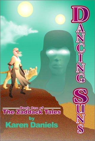 Dancing Suns: Book One of the Zaddack Tales Karen Daniels