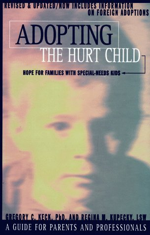 Adopting the Hurt Child: Hope for Families With Special-Needs Kids : A Guide for Parents and Professionals  by  Gregory C. Keck