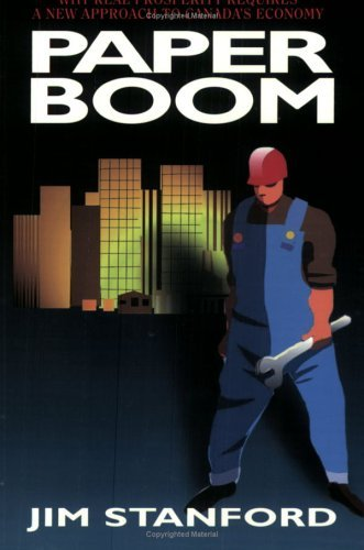 Paper Boom: Why Real Prosperity Requires a New Approach to Canadas Economy  by  Jim Stanford