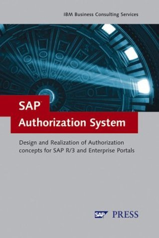 SAP Authorization System: Design and Implementation of Authorization concepts for SAP R/3 and SAP Enterprise Portals IBM Business Consulting GmbH