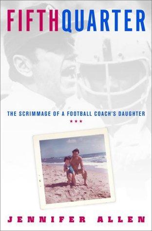 Fifth Quarter: The Scrimmage of a Football Coachs Daughter Jennifer Allen
