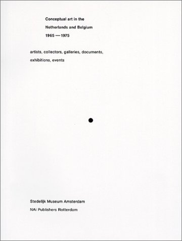 Conceptual Art in the Netherlands and Belgium 1965-1975: Artists, Collectors, Galleries, Documents, Exhibitions, Events  by  Suzanna Heman