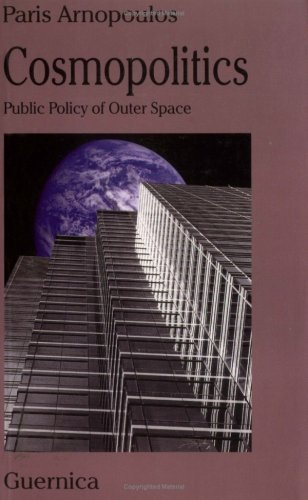 Cosmopolitics: Public Policy of Outer Space  by  Paris Arnopoulos