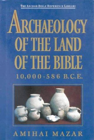 Archaeology Of The Land Of The Bible: 10, 000-586 B.C.E Amihai Mazar