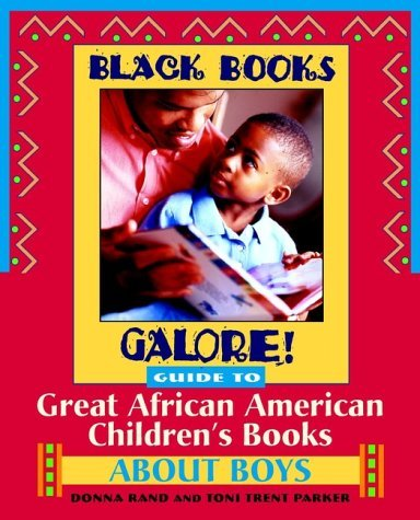 Black Books Galore! Guide to Great African American Childrens Books about Boys  by  Donna Rand