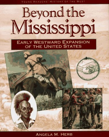 Beyond the Mississippi: Early Westward Expansion Angela M. Herb